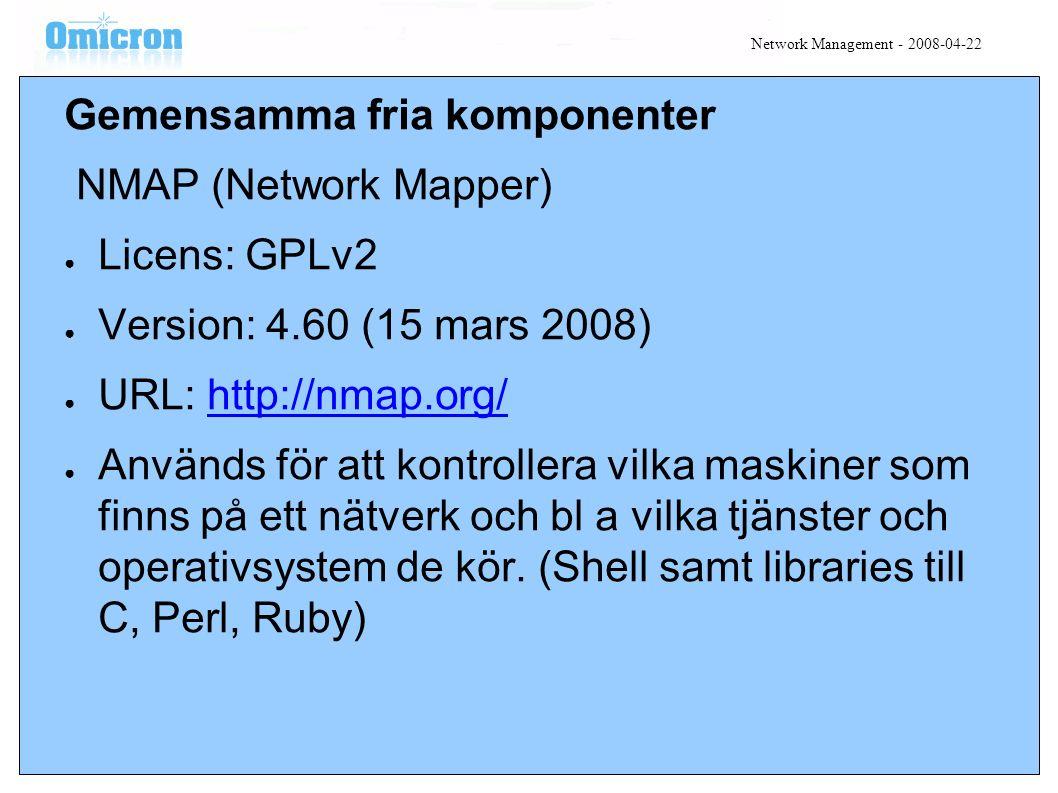 Gemensamma fria komponenter NMAP (Network Mapper) ● Licens: GPLv2 ● Version: 4.60 (15 mars 2008) ● URL: http://nmap.org/http://nmap.org/ ● Används för att kontrollera vilka maskiner som finns på ett nätverk och bl a vilka tjänster och operativsystem de kör.