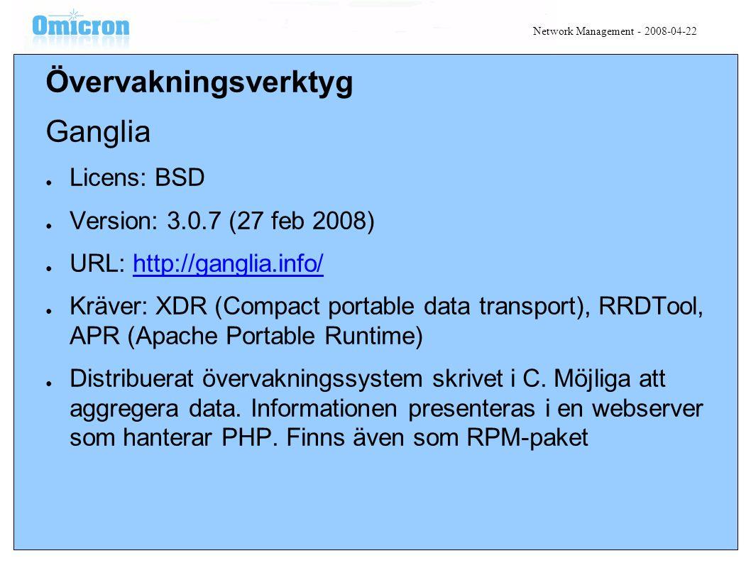 Övervakningsverktyg Ganglia ● Licens: BSD ● Version: 3.0.7 (27 feb 2008) ● URL: http://ganglia.info/http://ganglia.info/ ● Kräver: XDR (Compact portable data transport), RRDTool, APR (Apache Portable Runtime) ● Distribuerat övervakningssystem skrivet i C.