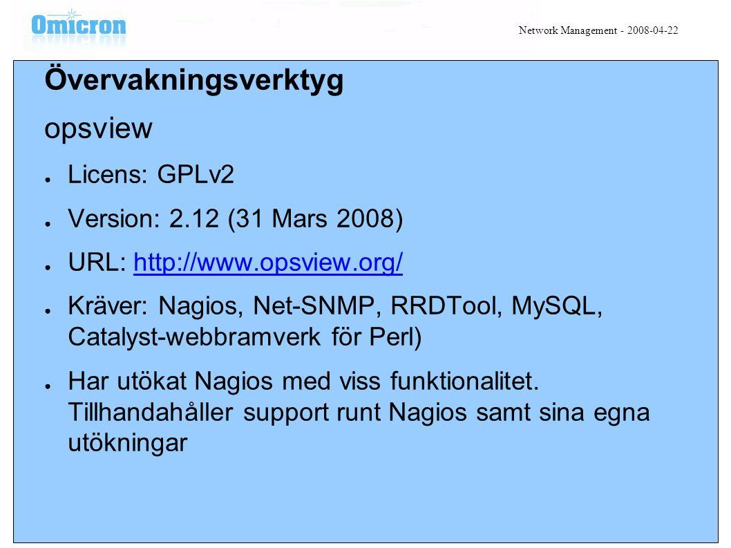 Övervakningsverktyg opsview ● Licens: GPLv2 ● Version: 2.12 (31 Mars 2008) ● URL: http://www.opsview.org/http://www.opsview.org/ ● Kräver: Nagios, Net-SNMP, RRDTool, MySQL, Catalyst-webbramverk för Perl) ● Har utökat Nagios med viss funktionalitet.
