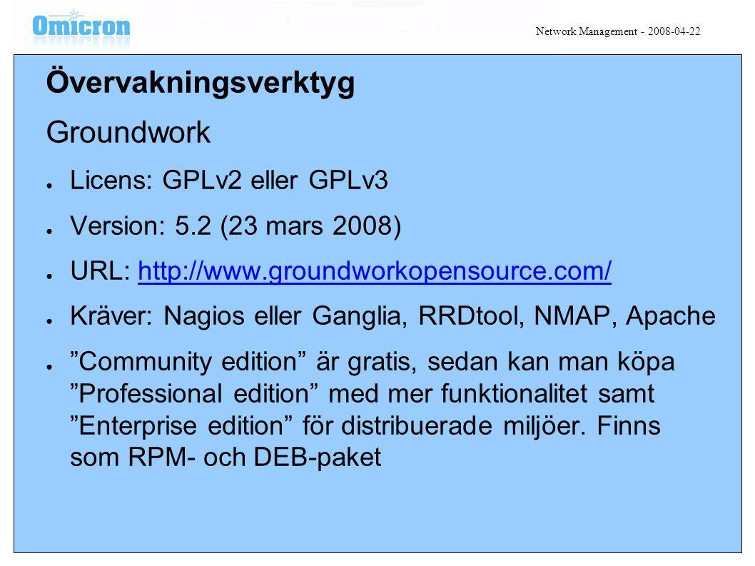 Övervakningsverktyg Groundwork ● Licens: GPLv2 eller GPLv3 ● Version: 5.2 (23 mars 2008) ● URL: http://www.groundworkopensource.com/http://www.groundworkopensource.com/ ● Kräver: Nagios eller Ganglia, RRDtool, NMAP, Apache ● Community edition är gratis, sedan kan man köpa Professional edition med mer funktionalitet samt Enterprise edition för distribuerade miljöer.