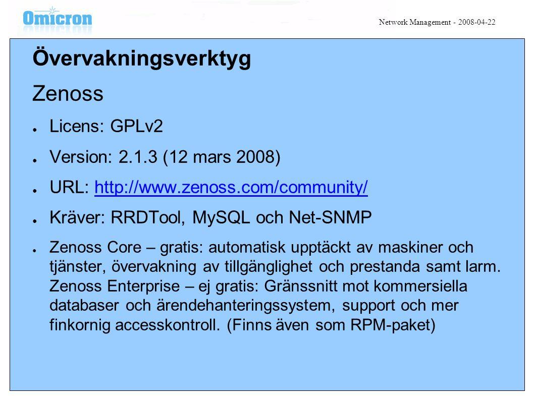Övervakningsverktyg Zenoss ● Licens: GPLv2 ● Version: 2.1.3 (12 mars 2008) ● URL: http://www.zenoss.com/community/http://www.zenoss.com/community/ ● Kräver: RRDTool, MySQL och Net-SNMP ● Zenoss Core – gratis: automatisk upptäckt av maskiner och tjänster, övervakning av tillgänglighet och prestanda samt larm.