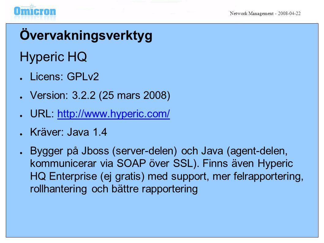 Övervakningsverktyg Hyperic HQ ● Licens: GPLv2 ● Version: 3.2.2 (25 mars 2008) ● URL: http://www.hyperic.com/http://www.hyperic.com/ ● Kräver: Java 1.4 ● Bygger på Jboss (server-delen) och Java (agent-delen, kommunicerar via SOAP över SSL).