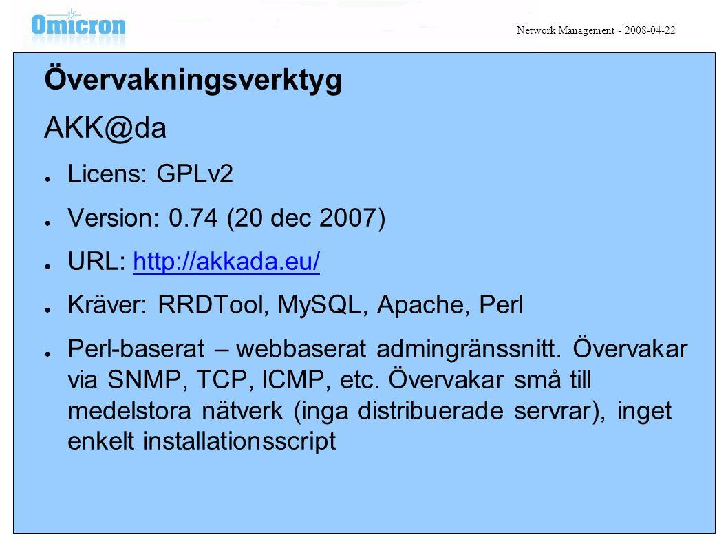 Övervakningsverktyg AKK@da ● Licens: GPLv2 ● Version: 0.74 (20 dec 2007) ● URL: http://akkada.eu/http://akkada.eu/ ● Kräver: RRDTool, MySQL, Apache, Perl ● Perl-baserat – webbaserat admingränssnitt.