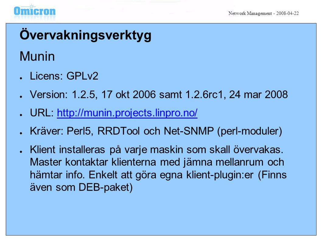Övervakningsverktyg Munin ● Licens: GPLv2 ● Version: 1.2.5, 17 okt 2006 samt 1.2.6rc1, 24 mar 2008 ● URL: http://munin.projects.linpro.no/http://munin