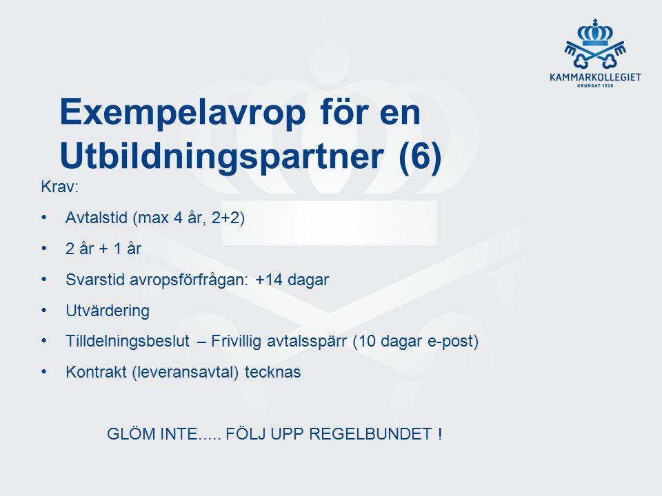 Exempelavrop för en Utbildningspartner (6) Krav: Avtalstid (max 4 år, 2+2) 2 år + 1 år Svarstid avropsförfrågan: +14 dagar Utvärdering Tilldelningsbeslut – Frivillig avtalsspärr (10 dagar e-post) Kontrakt (leveransavtal) tecknas GLÖM INTE.....
