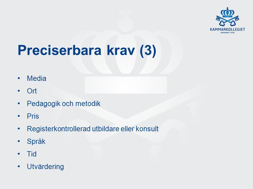 Preciserbara krav (3) Media Ort Pedagogik och metodik Pris Registerkontrollerad utbildare eller konsult Språk Tid Utvärdering