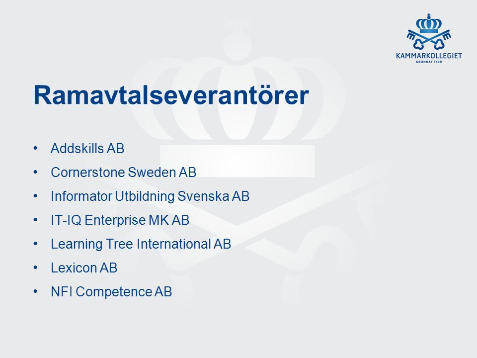 Ramavtalseverantörer Addskills AB Cornerstone Sweden AB Informator Utbildning Svenska AB IT-IQ Enterprise MK AB Learning Tree International AB Lexicon AB NFI Competence AB