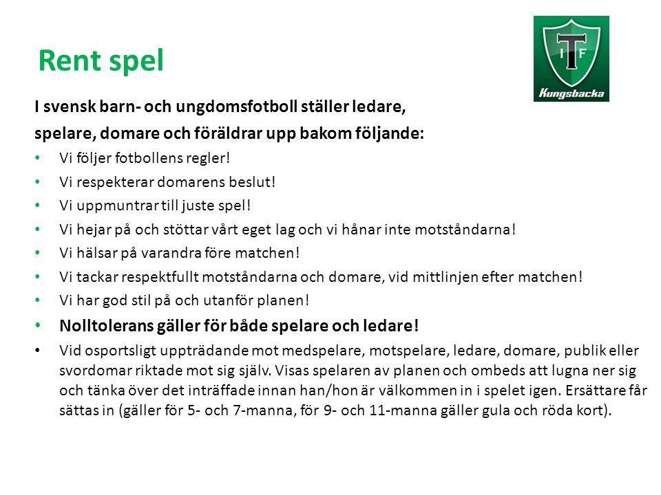 Rent spel I svensk barn- och ungdomsfotboll ställer ledare, spelare, domare och föräldrar upp bakom följande: Vi följer fotbollens regler! Vi respekte
