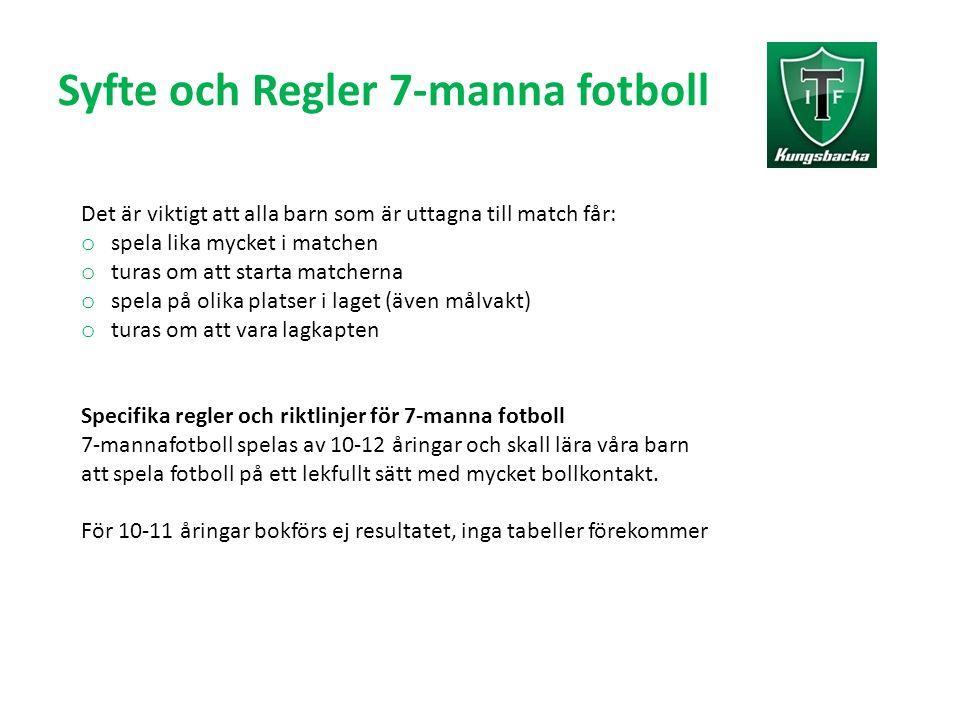 Syfte och Regler 7-manna fotboll Det är viktigt att alla barn som är uttagna till match får: o spela lika mycket i matchen o turas om att starta match