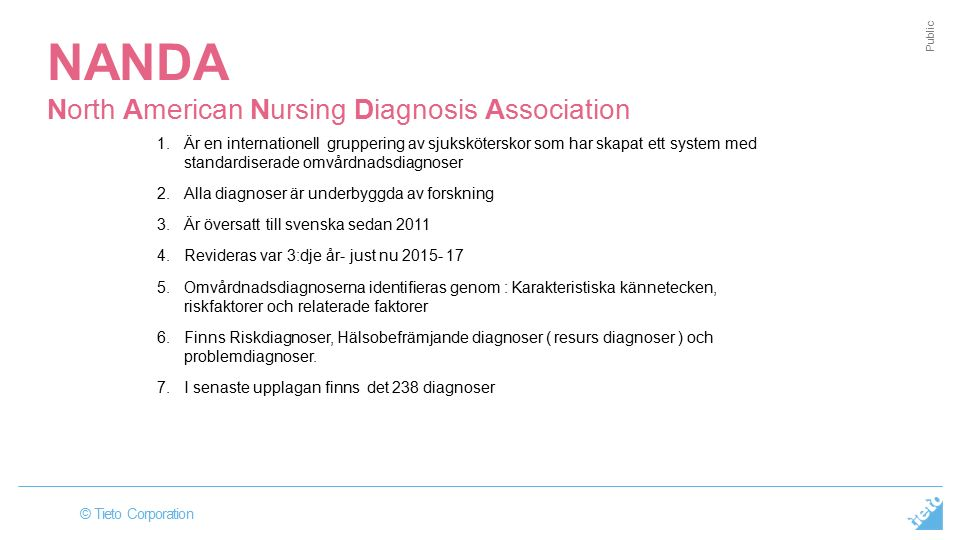 © Tieto Corporation Public NANDA North American Nursing Diagnosis Association 1.Är en internationell gruppering av sjuksköterskor som har skapat ett s