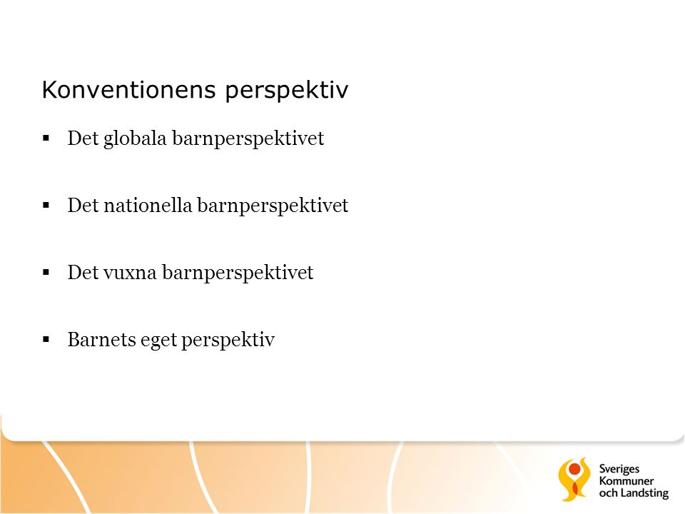Konventionens perspektiv  Det globala barnperspektivet  Det nationella barnperspektivet  Det vuxna barnperspektivet  Barnets eget perspektiv