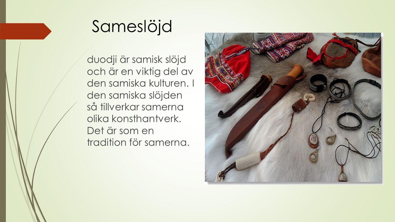 duodji är samisk slöjd och är en viktig del av den samiska kulturen.