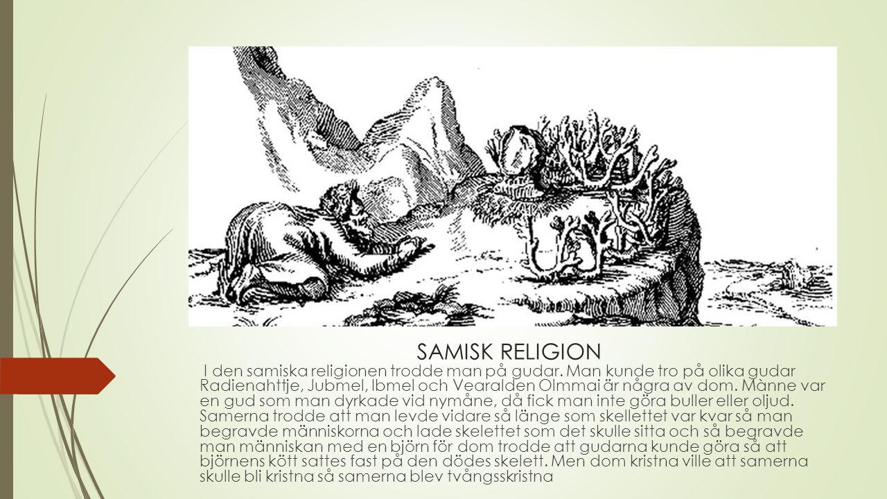 SAMISK RELIGION I den samiska religionen trodde man på gudar.