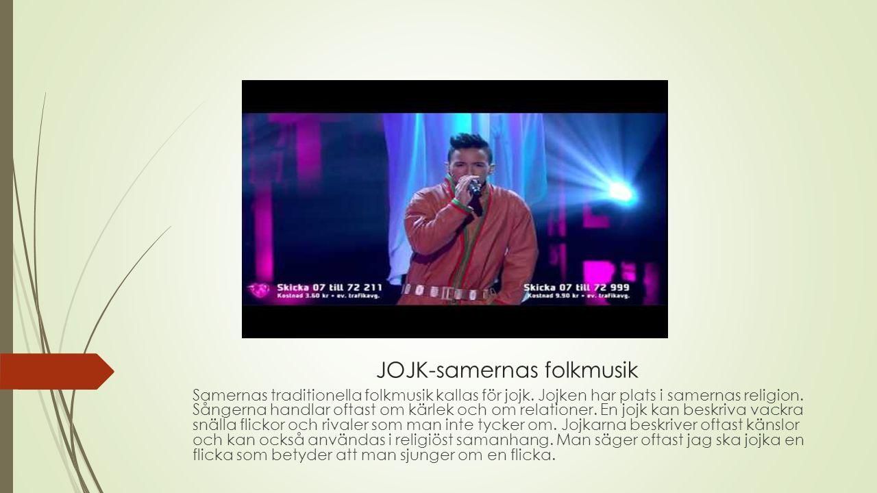 JOJK-samernas folkmusik Samernas traditionella folkmusik kallas för jojk.