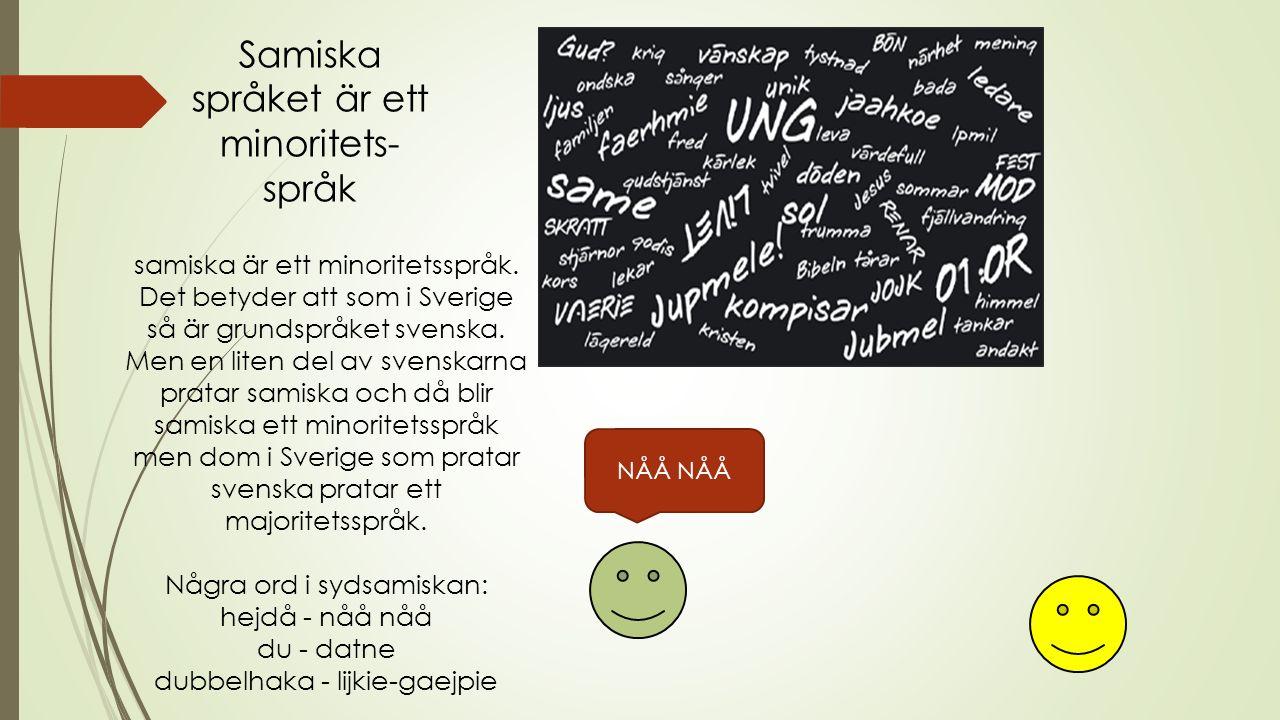 nationell minoritet Samerna är ett minoritetsfolk och det betyder att dom är ett eget folk i Sverige.