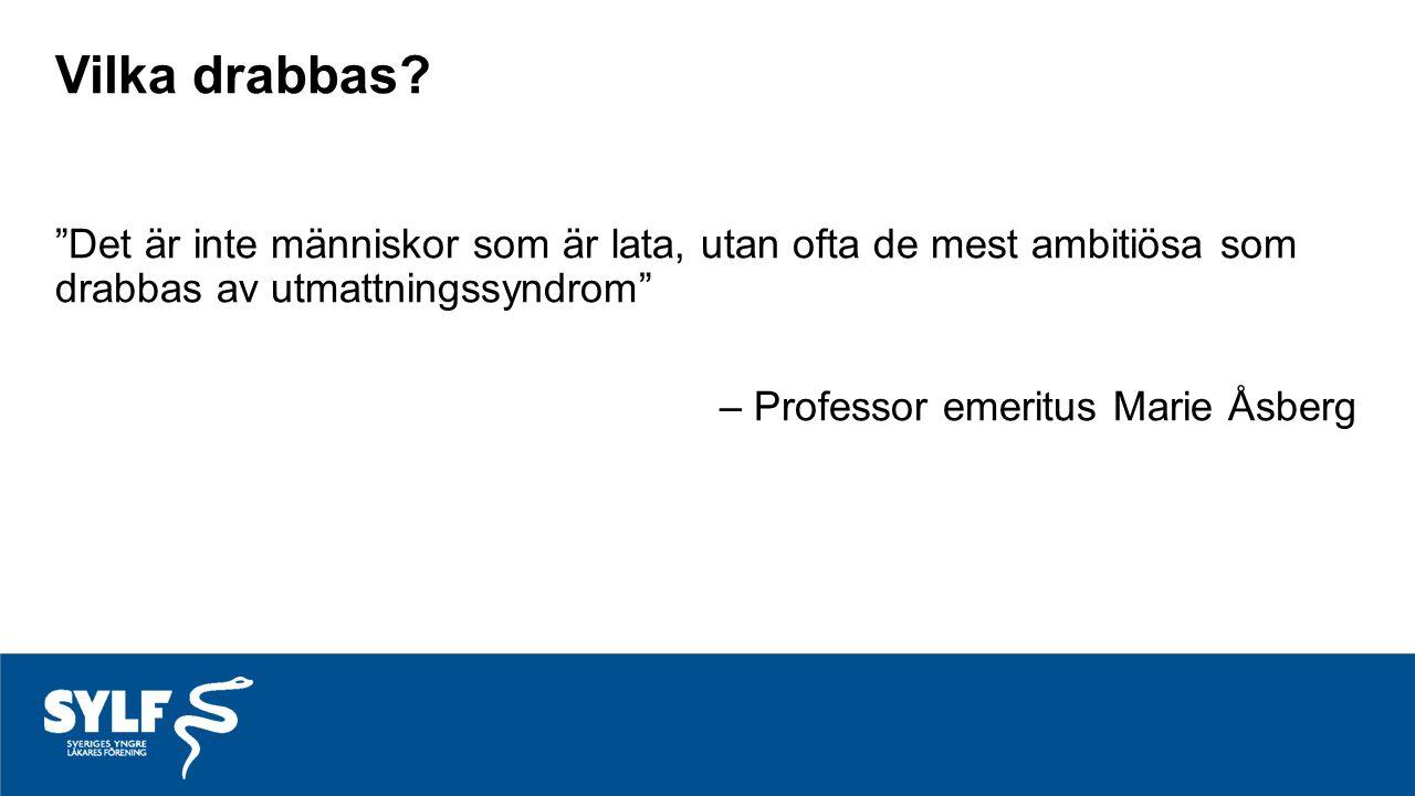"""Vilka drabbas? """"Det är inte människor som är lata, utan ofta de mest ambitiösa som drabbas av utmattningssyndrom"""" – Professor emeritus Marie Åsberg"""