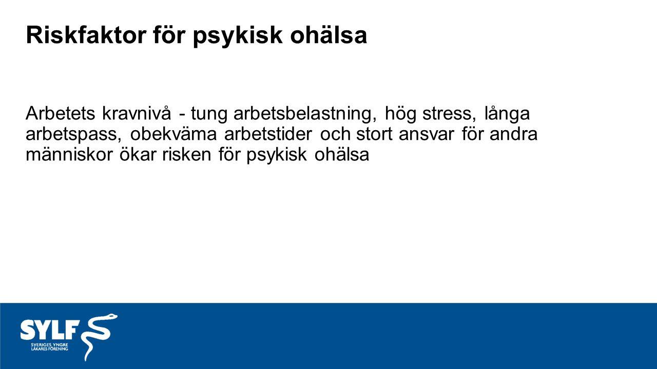Riskfaktor för psykisk ohälsa Arbetets kravnivå - tung arbetsbelastning, hög stress, långa arbetspass, obekväma arbetstider och stort ansvar för andra människor ökar risken för psykisk ohälsa