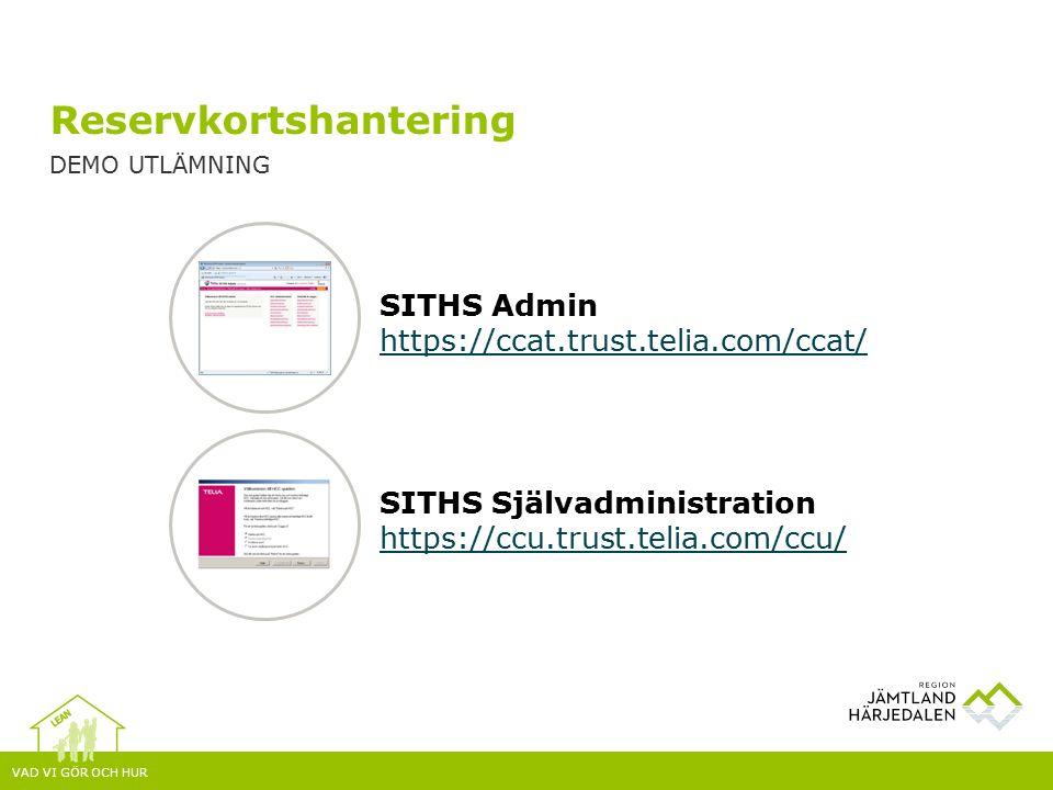VAD VI GÖR OCH HUR Reservkortshantering DEMO UTLÄMNING SITHS Admin https://ccat.trust.telia.com/ccat/ SITHS Självadministration https://ccu.trust.telia.com/ccu/