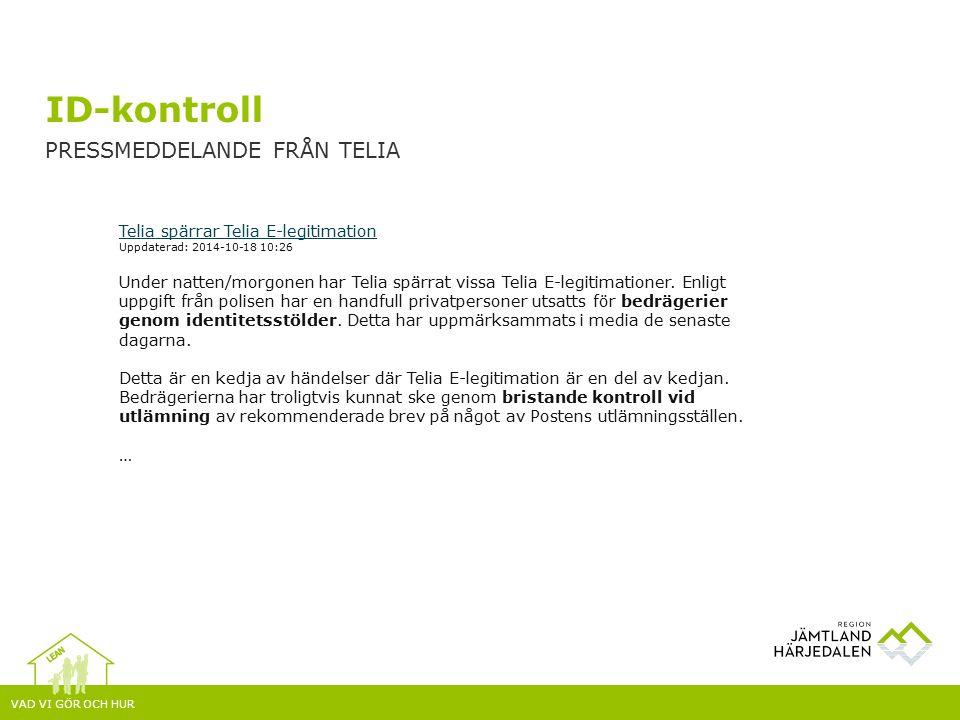 VAD VI GÖR OCH HUR ID-kontroll PRESSMEDDELANDE FRÅN TELIA Telia spärrar Telia E-legitimation Uppdaterad: 2014-10-18 10:26 Under natten/morgonen har Telia spärrat vissa Telia E-legitimationer.