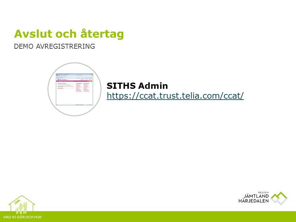 VAD VI GÖR OCH HUR Avslut och återtag DEMO AVREGISTRERING SITHS Admin https://ccat.trust.telia.com/ccat/