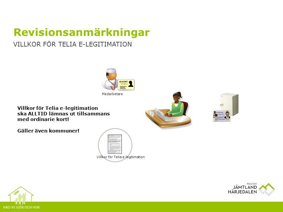 VAD VI GÖR OCH HUR Revisionsanmärkningar VILLKOR FÖR TELIA E-LEGITIMATION Medarbetare Villkor för Telia e-legitimation ska ALLTID lämnas ut tillsammans med ordinarie kort.