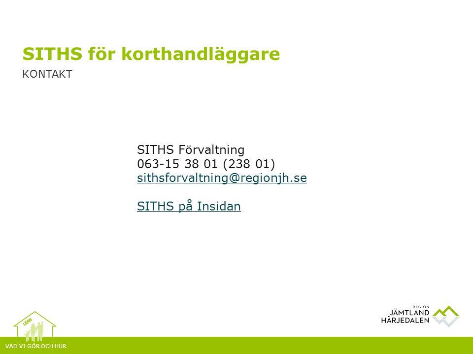 VAD VI GÖR OCH HUR SITHS för korthandläggare KONTAKT SITHS Förvaltning 063-15 38 01 (238 01) sithsforvaltning@regionjh.se sithsforvaltning@regionjh.se SITHS på Insidan