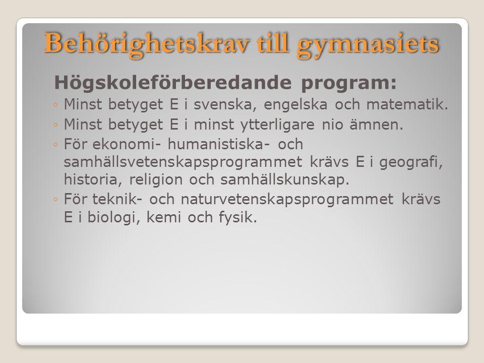 Behörighetskrav till gymnasiets Högskoleförberedande program: ◦Minst betyget E i svenska, engelska och matematik. ◦Minst betyget E i minst ytterligare