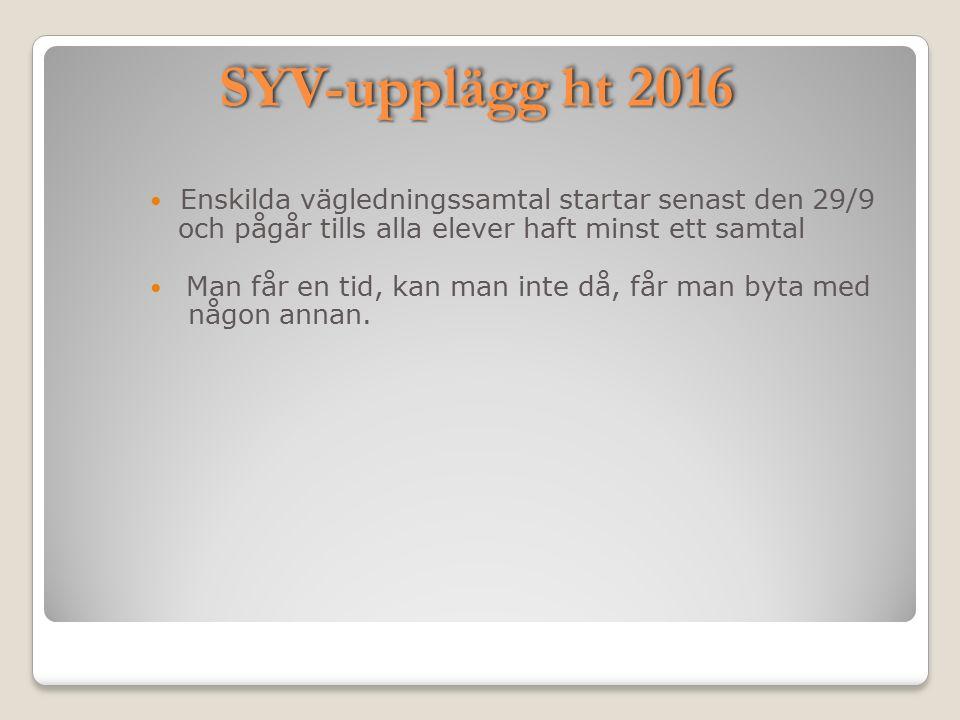 SYV-upplägg ht 2016 Enskilda vägledningssamtal startar senast den 29/9 och pågår tills alla elever haft minst ett samtal Man får en tid, kan man inte
