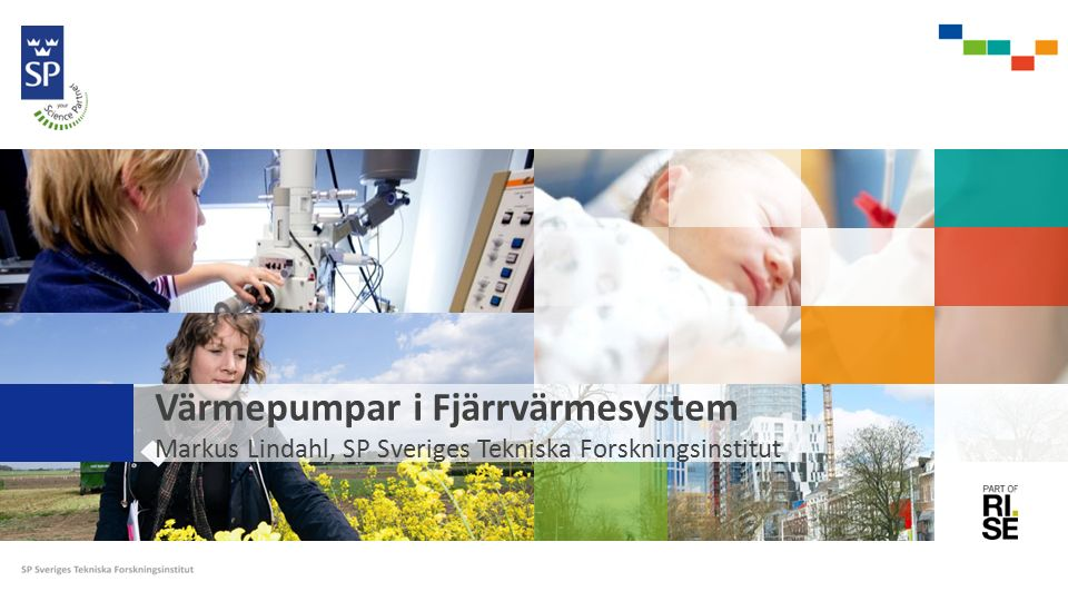 Värmepumpar i Fjärrvärmesystem Markus Lindahl, SP Sveriges Tekniska Forskningsinstitut
