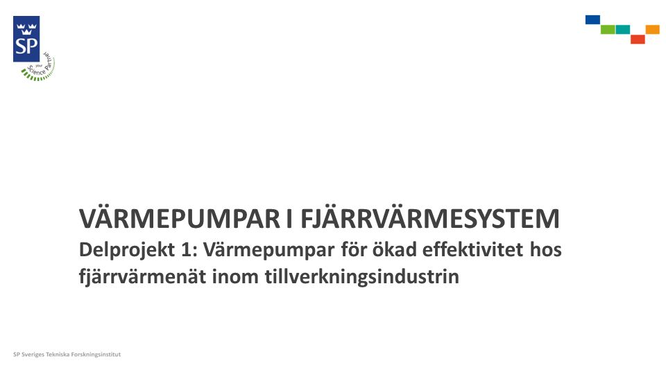VÄRMEPUMPAR I FJÄRRVÄRMESYSTEM Delprojekt 1: Värmepumpar för ökad effektivitet hos fjärrvärmenät inom tillverkningsindustrin