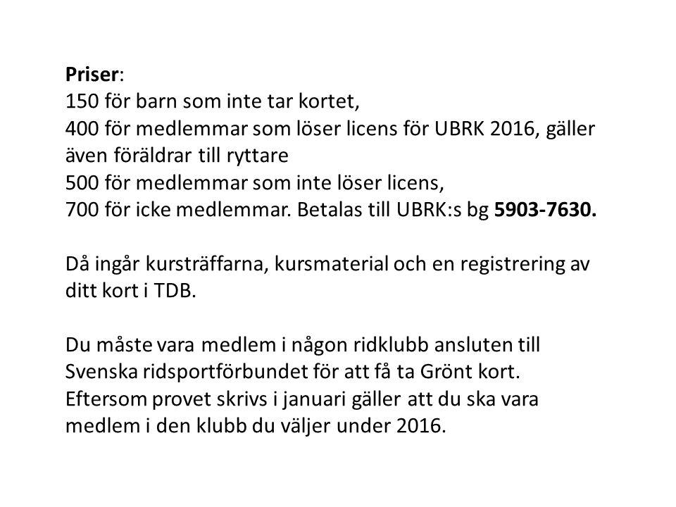 Priser: 150 för barn som inte tar kortet, 400 för medlemmar som löser licens för UBRK 2016, gäller även föräldrar till ryttare 500 för medlemmar som inte löser licens, 700 för icke medlemmar.