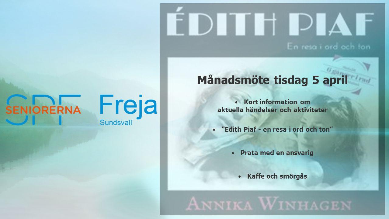 Månadsmöte tisdag 5 april Kort information om aktuella händelser och aktiviteter Edith Piaf - en resa i ord och ton Prata med en ansvarig Kaffe och smörgås