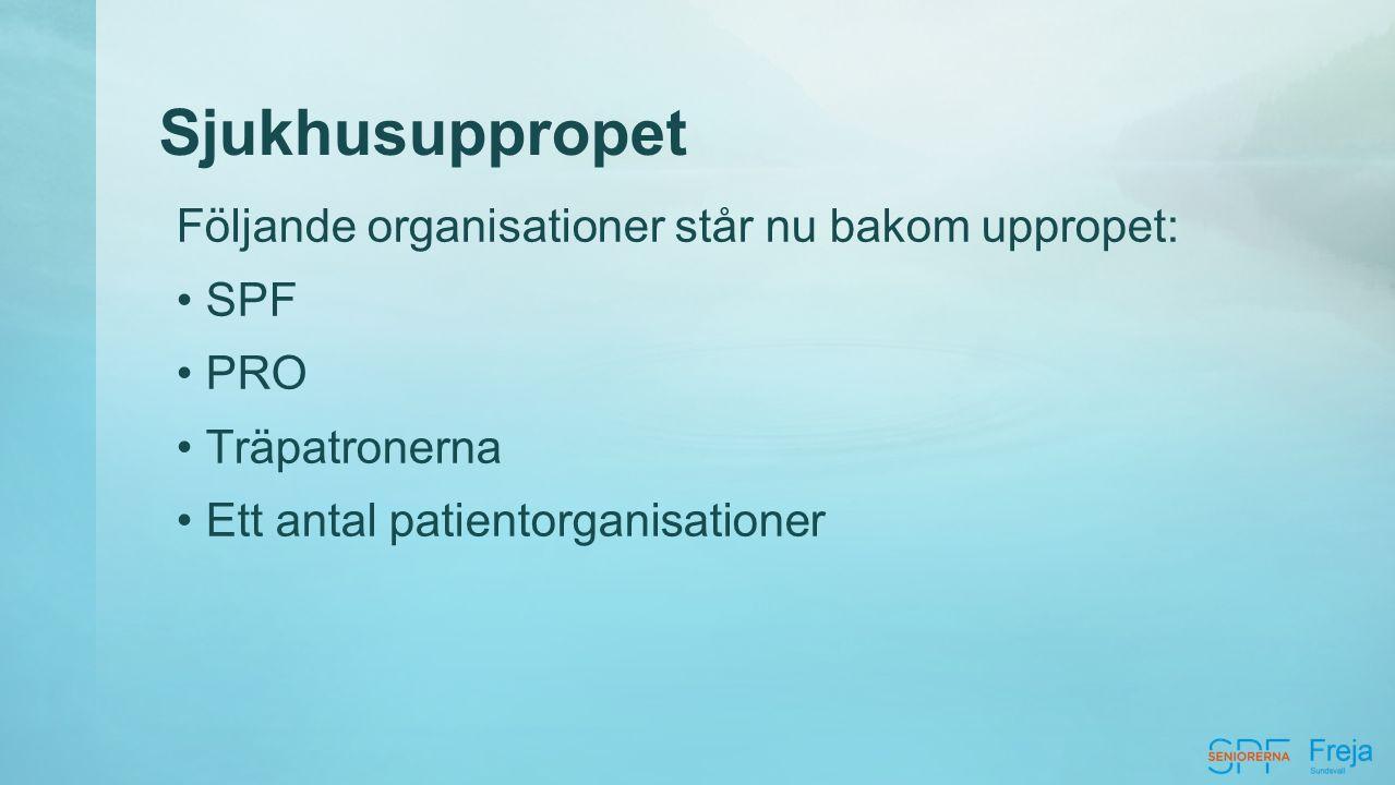 Följande organisationer står nu bakom uppropet: SPF PRO Träpatronerna Ett antal patientorganisationer Sjukhusuppropet
