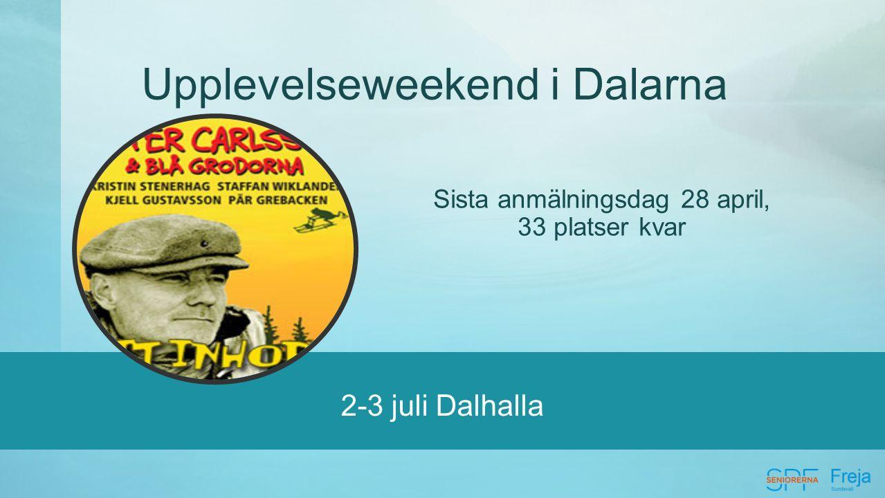 2-3 juli Dalhalla Upplevelseweekend i Dalarna Sista anmälningsdag 28 april, 33 platser kvar