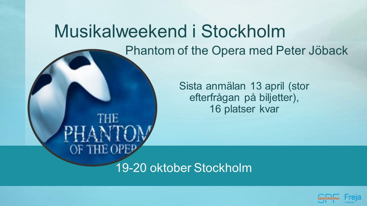 19-20 oktober Stockholm Musikalweekend i Stockholm Phantom of the Opera med Peter Jöback Sista anmälan 13 april (stor efterfrågan på biljetter), 16 platser kvar