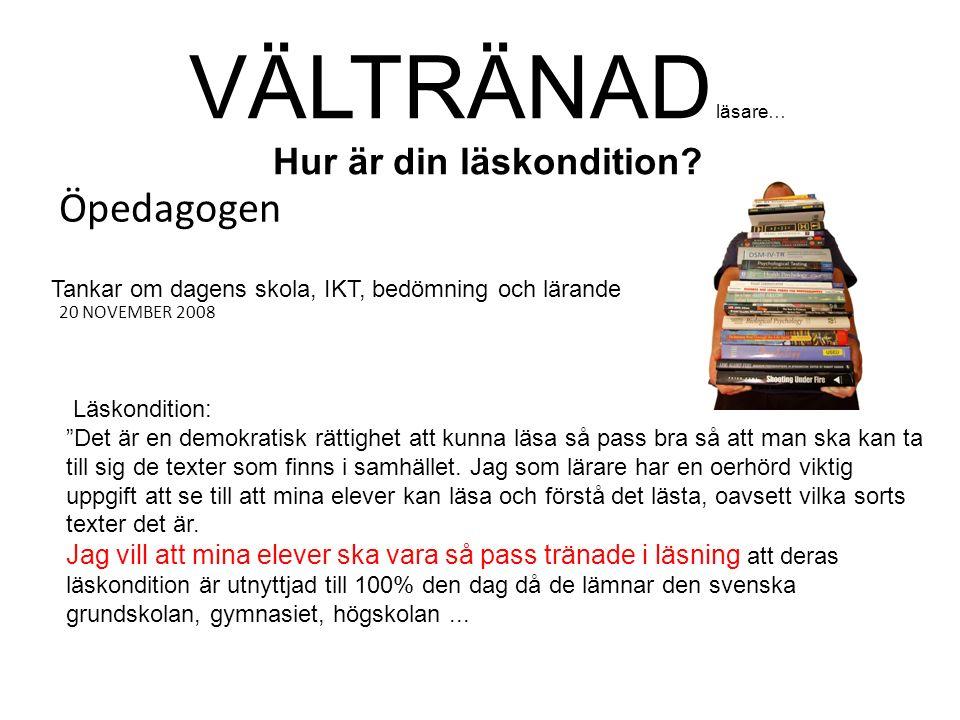 Öpedagogen 20 NOVEMBER 2008 Läskondition: Det är en demokratisk rättighet att kunna läsa så pass bra så att man ska kan ta till sig de texter som finns i samhället.