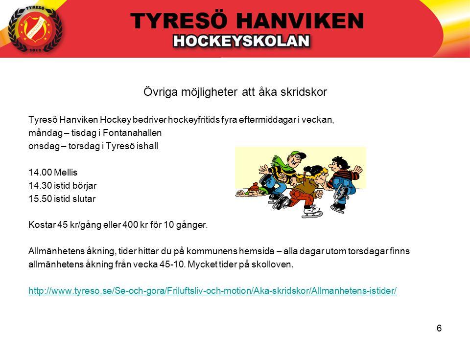 6 Övriga möjligheter att åka skridskor Tyresö Hanviken Hockey bedriver hockeyfritids fyra eftermiddagar i veckan, måndag – tisdag i Fontanahallen onsdag – torsdag i Tyresö ishall 14.00 Mellis 14.30 istid börjar 15.50 istid slutar Kostar 45 kr/gång eller 400 kr för 10 gånger.