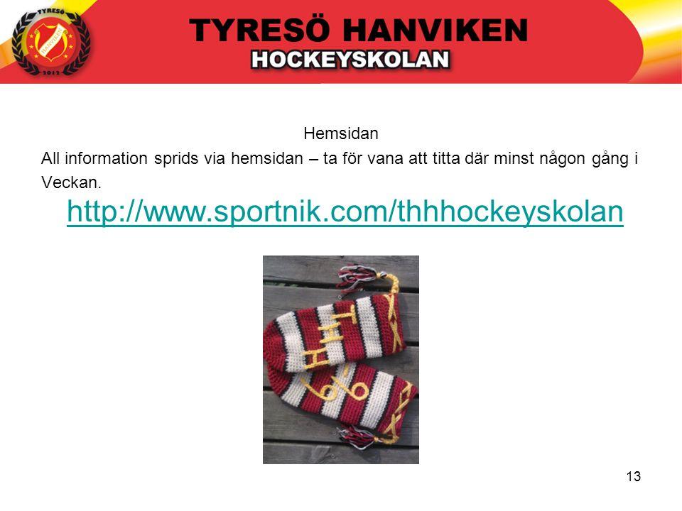 13 Hemsidan All information sprids via hemsidan – ta för vana att titta där minst någon gång i Veckan. http://www.sportnik.com/thhhockeyskolan http://