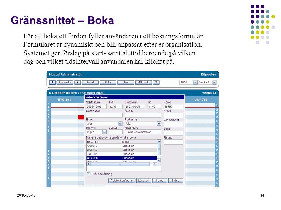 2016-09-1914 Gränssnittet – Boka För att boka ett fordon fyller användaren i ett bokningsformulär. Formuläret är dynamiskt och blir anpassat efter er
