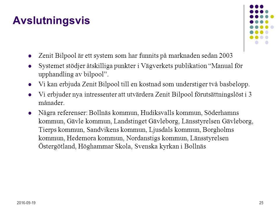 2016-09-1925 Avslutningsvis Zenit Bilpool är ett system som har funnits på marknaden sedan 2003 Systemet stödjer åtskilliga punkter i Vägverkets publikation Manual för upphandling av bilpool .
