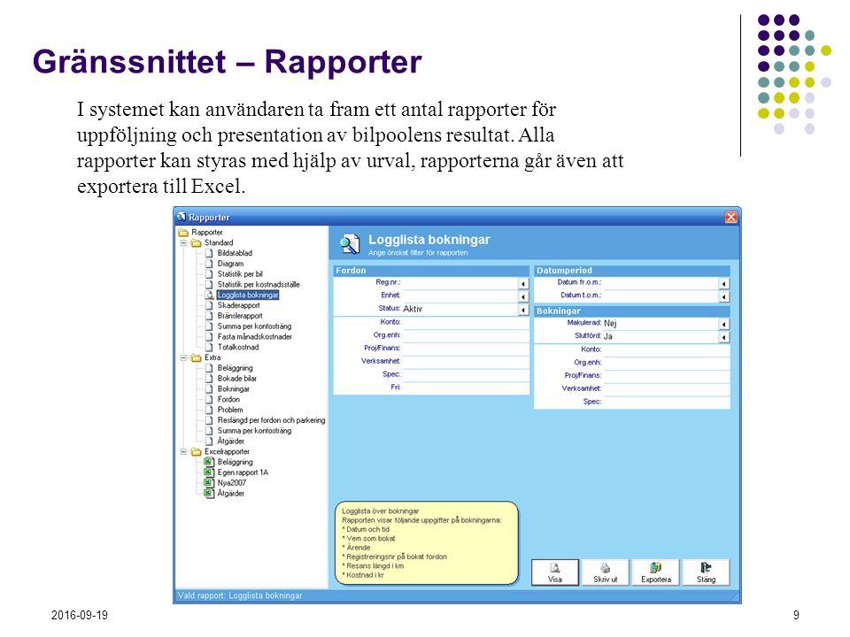 2016-09-199 Gränssnittet – Rapporter I systemet kan användaren ta fram ett antal rapporter för uppföljning och presentation av bilpoolens resultat. Al