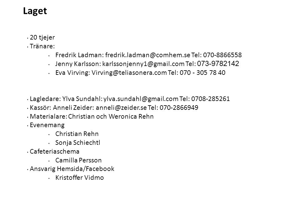 Laget 20 tjejer Tränare: Fredrik Ladman: fredrik.ladman@comhem.se Tel: 070-8866558 Jenny Karlsson: karlssonjenny1@gmail.com Tel: 073-9782142 Eva Virvi