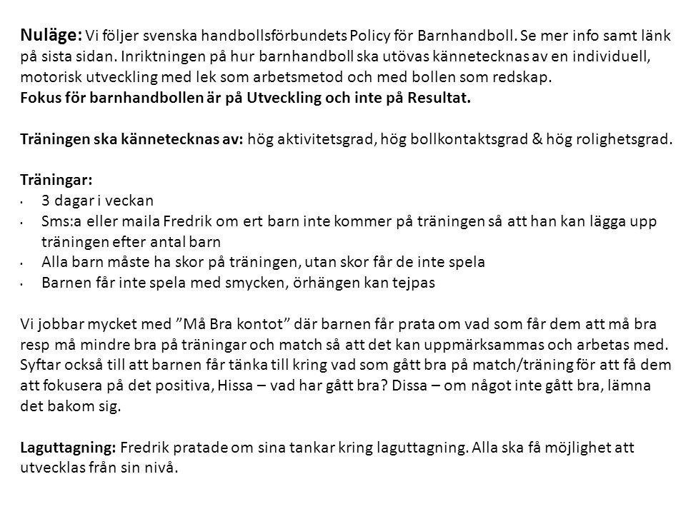 Nuläge: Vi följer svenska handbollsförbundets Policy för Barnhandboll. Se mer info samt länk på sista sidan. Inriktningen på hur barnhandboll ska utöv