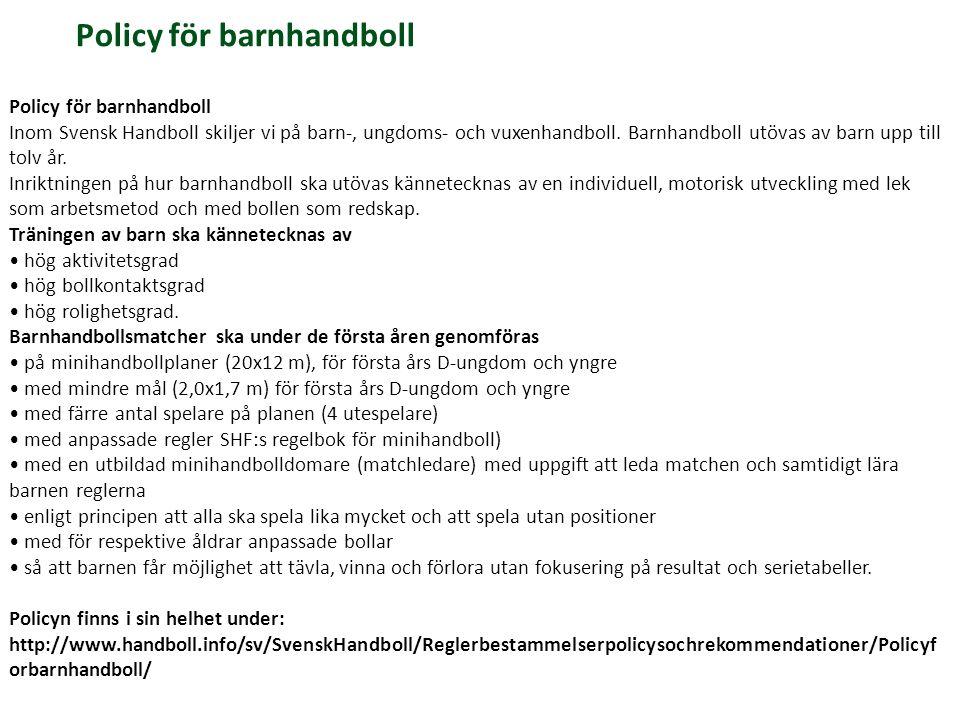Policy för barnhandboll Inom Svensk Handboll skiljer vi på barn-, ungdoms- och vuxenhandboll. Barnhandboll utövas av barn upp till tolv år. Inriktning