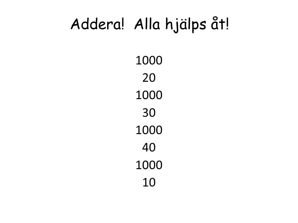Addera! Alla hjälps åt! 1000 20 1000 30 1000 40 1000 10