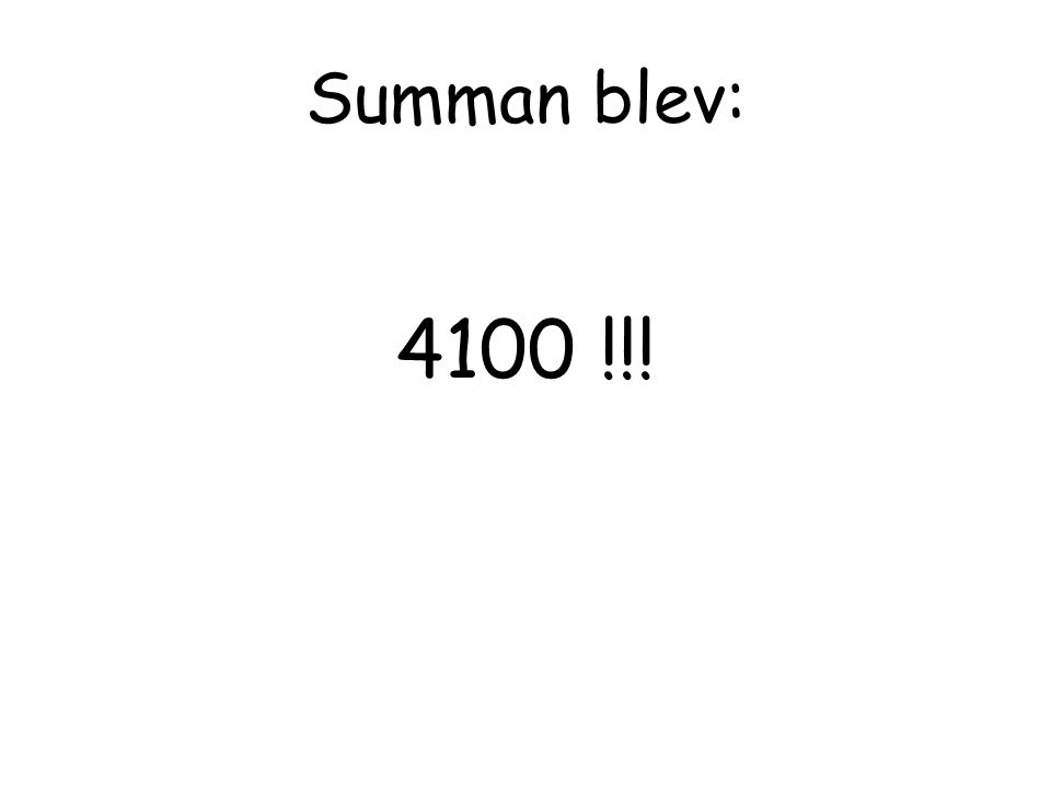 Summan blev: 4100 !!!