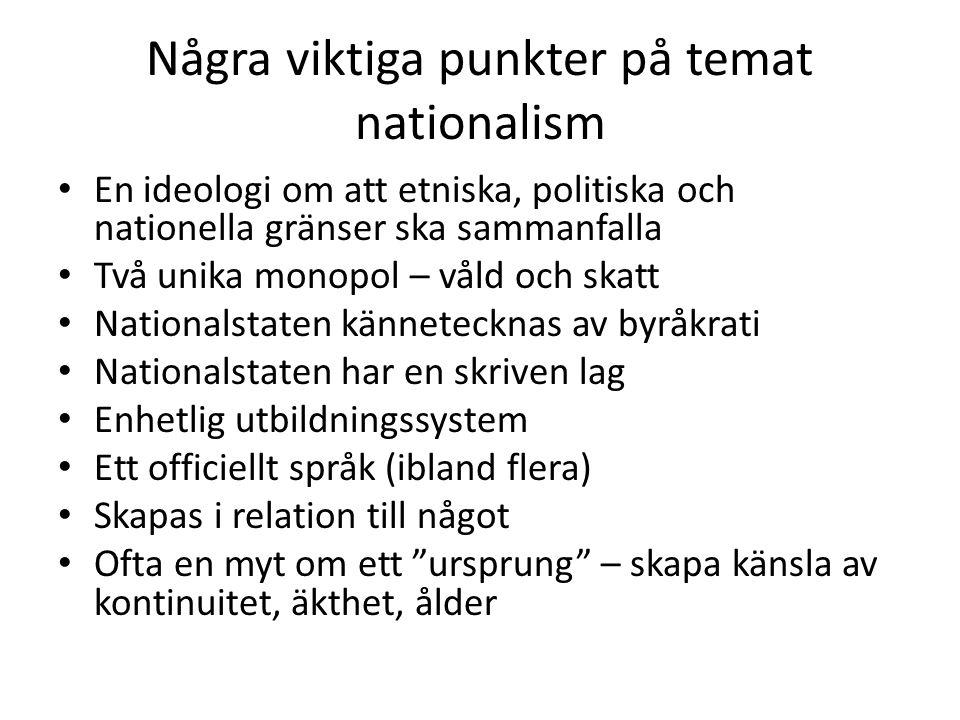 Några viktiga punkter på temat nationalism En ideologi om att etniska, politiska och nationella gränser ska sammanfalla Två unika monopol – våld och s