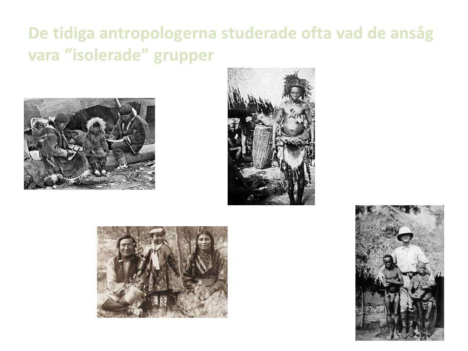 De tidiga antropologerna studerade ofta vad de ansåg vara isolerade grupper
