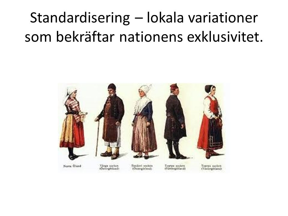 Standardisering – lokala variationer som bekräftar nationens exklusivitet.