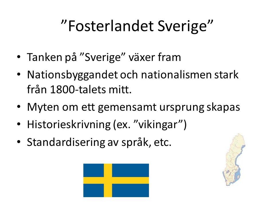 """""""Fosterlandet Sverige"""" Tanken på """"Sverige"""" växer fram Nationsbyggandet och nationalismen stark från 1800-talets mitt. Myten om ett gemensamt ursprung"""